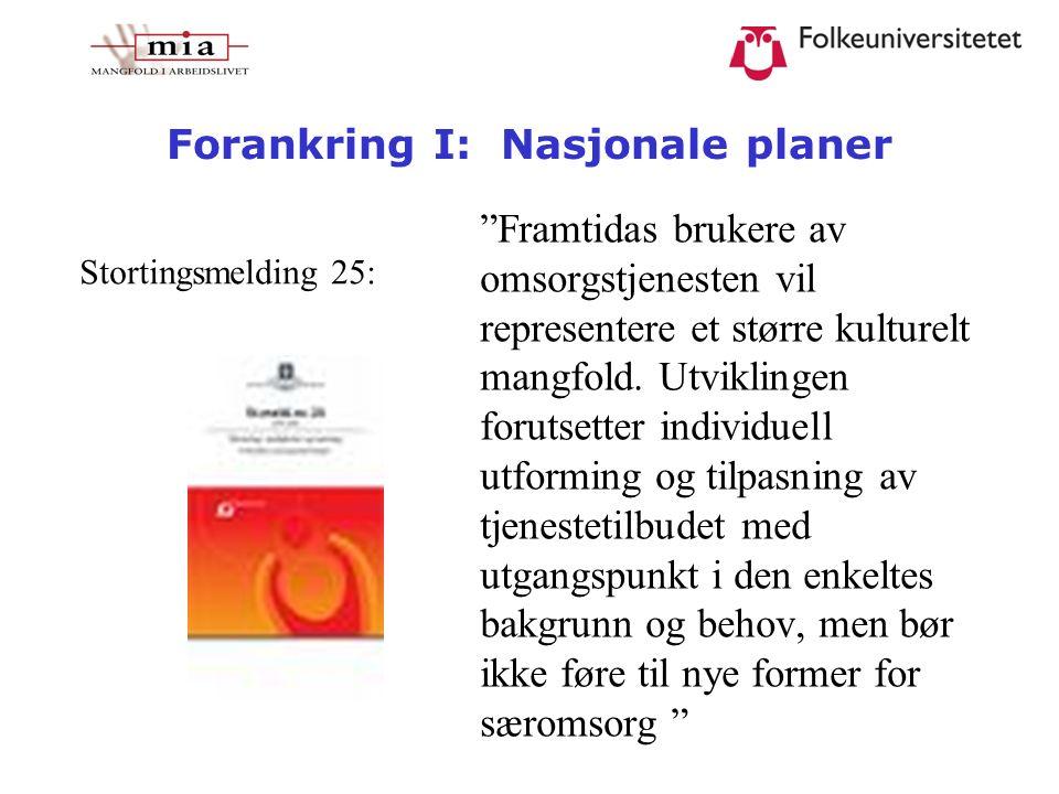 """Forankring I: Nasjonale planer Stortingsmelding 25: """"Framtidas brukere av omsorgstjenesten vil representere et større kulturelt mangfold. Utviklingen"""