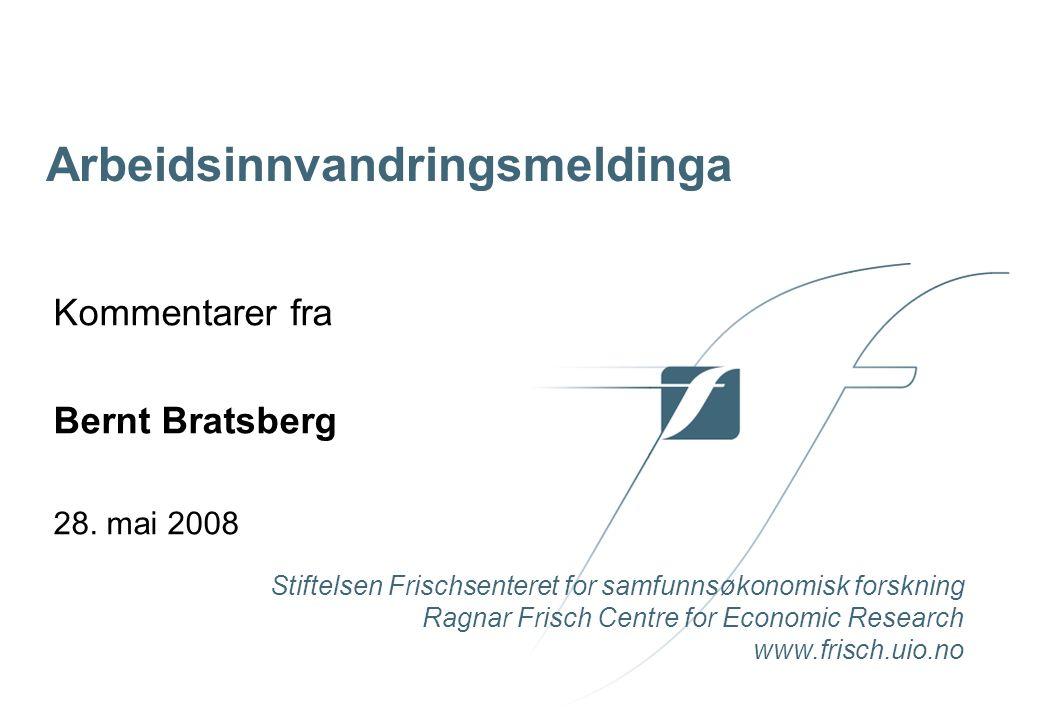 Stiftelsen Frischsenteret for samfunnsøkonomisk forskning Ragnar Frisch Centre for Economic Research www.frisch.uio.no Kommentarer fra Bernt Bratsberg 28.