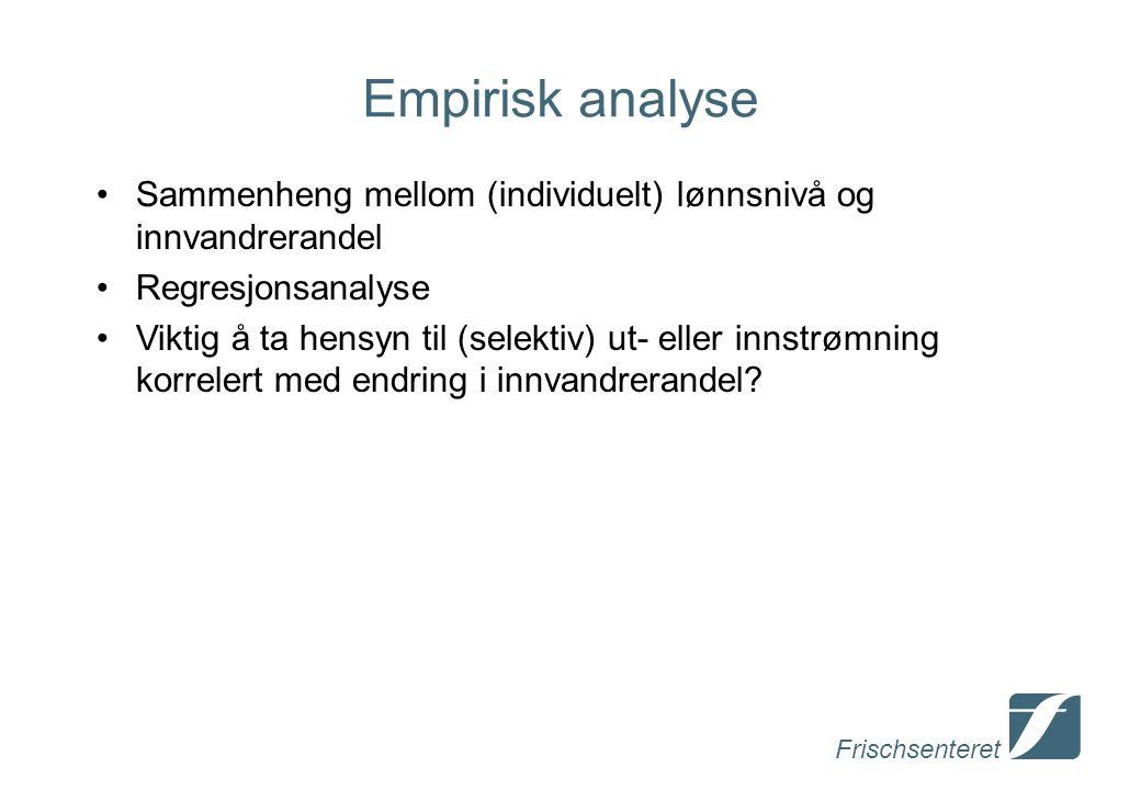 Frischsenteret Empirisk analyse Sammenheng mellom (individuelt) lønnsnivå og innvandrerandel Regresjonsanalyse Viktig å ta hensyn til (selektiv) ut- eller innstrømning korrelert med endring i innvandrerandel?