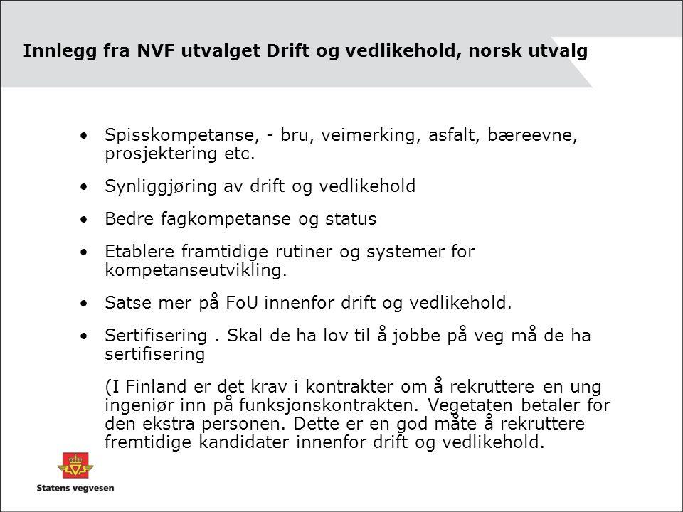 Innlegg fra NVF utvalget Drift og vedlikehold, norsk utvalg Spisskompetanse, - bru, veimerking, asfalt, bæreevne, prosjektering etc.