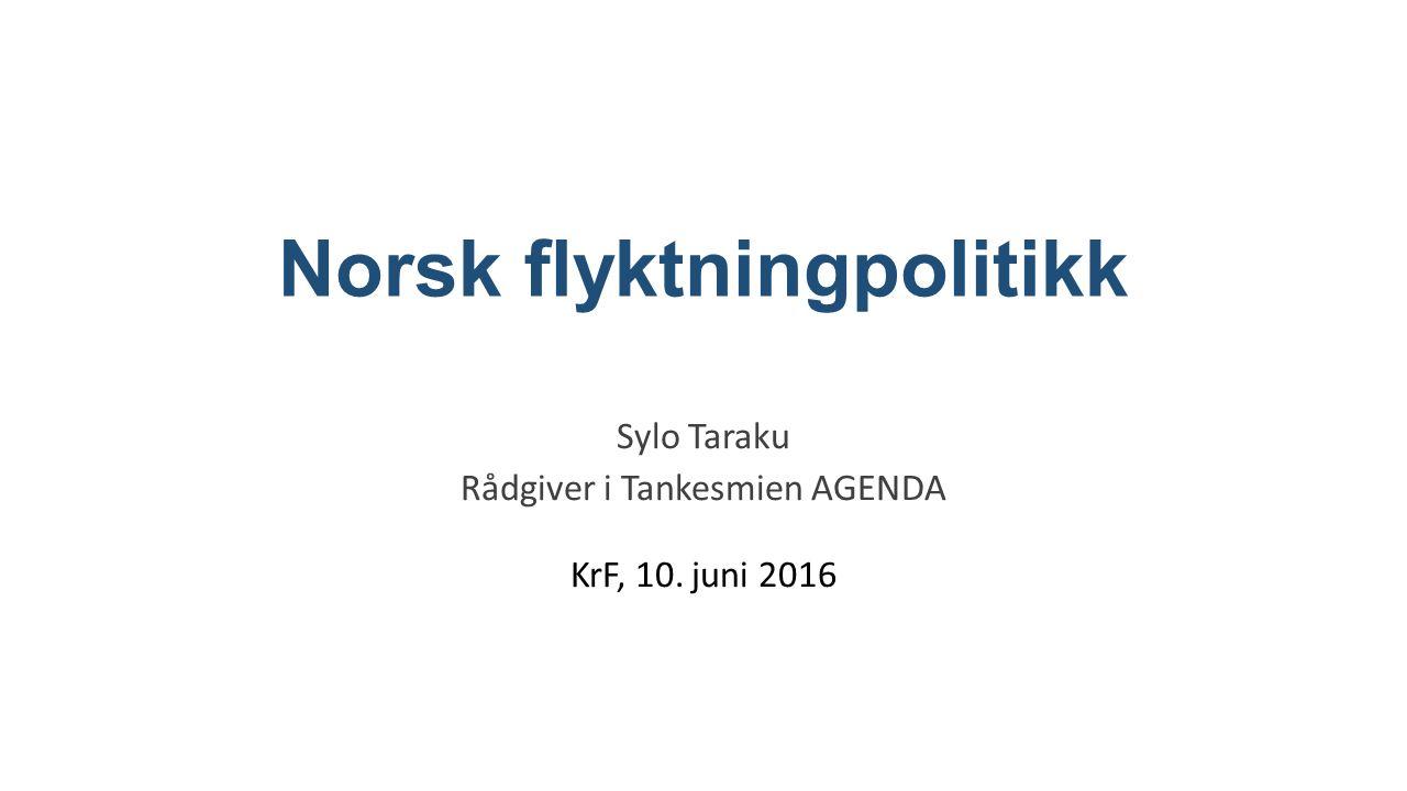 Norsk flyktningpolitikk Sylo Taraku Rådgiver i Tankesmien AGENDA KrF, 10. juni 2016