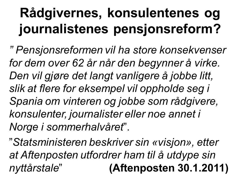 """Rådgivernes, konsulentenes og journalistenes pensjonsreform? """" Pensjonsreformen vil ha store konsekvenser for dem over 62 år når den begynner å virke."""