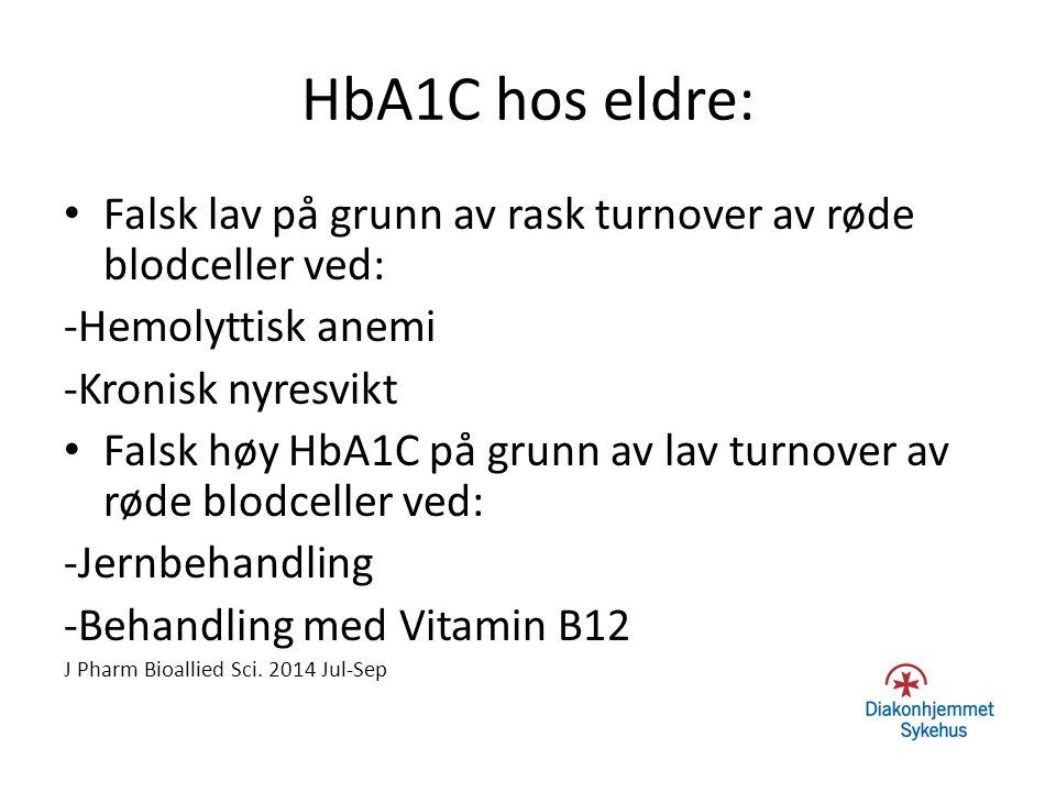 HbA1C hos eldre: Falsk lav på grunn av rask turnover av røde blodceller ved: -Hemolyttisk anemi -Kronisk nyresvikt Falsk høy HbA1C på grunn av lav tur