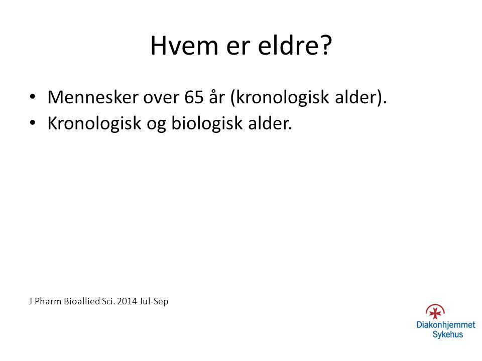 Hvem er eldre? Mennesker over 65 år (kronologisk alder). Kronologisk og biologisk alder. J Pharm Bioallied Sci. 2014 Jul-Sep