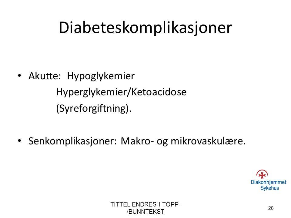 Diabeteskomplikasjoner Akutte: Hypoglykemier Hyperglykemier/Ketoacidose (Syreforgiftning). Senkomplikasjoner: Makro- og mikrovaskulære. TITTEL ENDRES