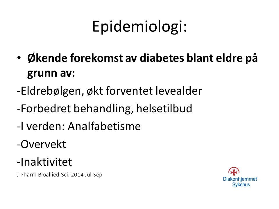 Epidemiologi: Økende forekomst av diabetes blant eldre på grunn av: -Eldrebølgen, økt forventet levealder -Forbedret behandling, helsetilbud -I verden