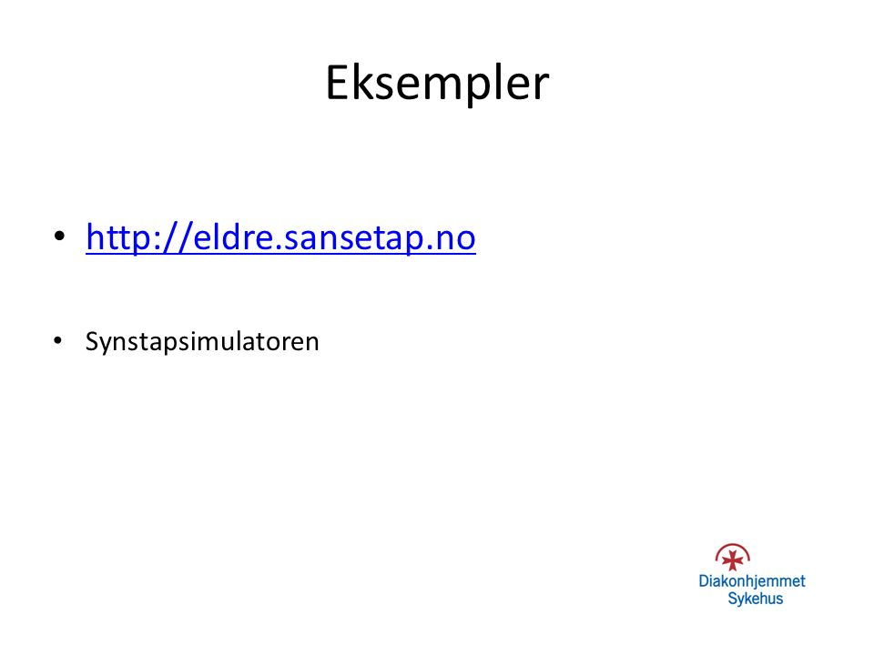 Eksempler http://eldre.sansetap.no Synstapsimulatoren