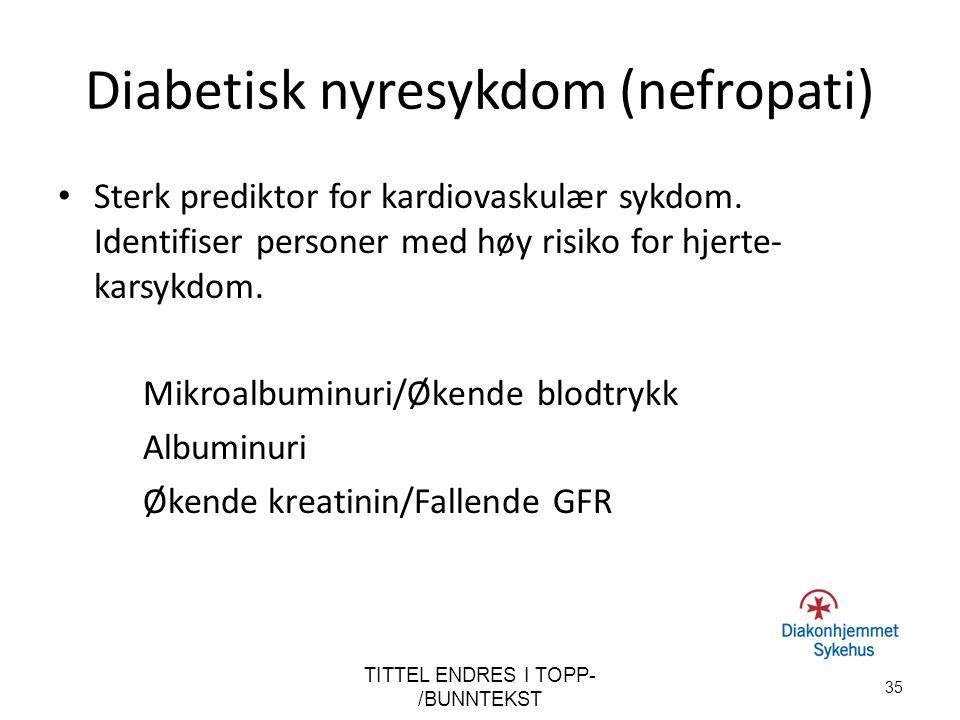 Diabetisk nyresykdom (nefropati) Sterk prediktor for kardiovaskulær sykdom. Identifiser personer med høy risiko for hjerte- karsykdom. Mikroalbuminuri