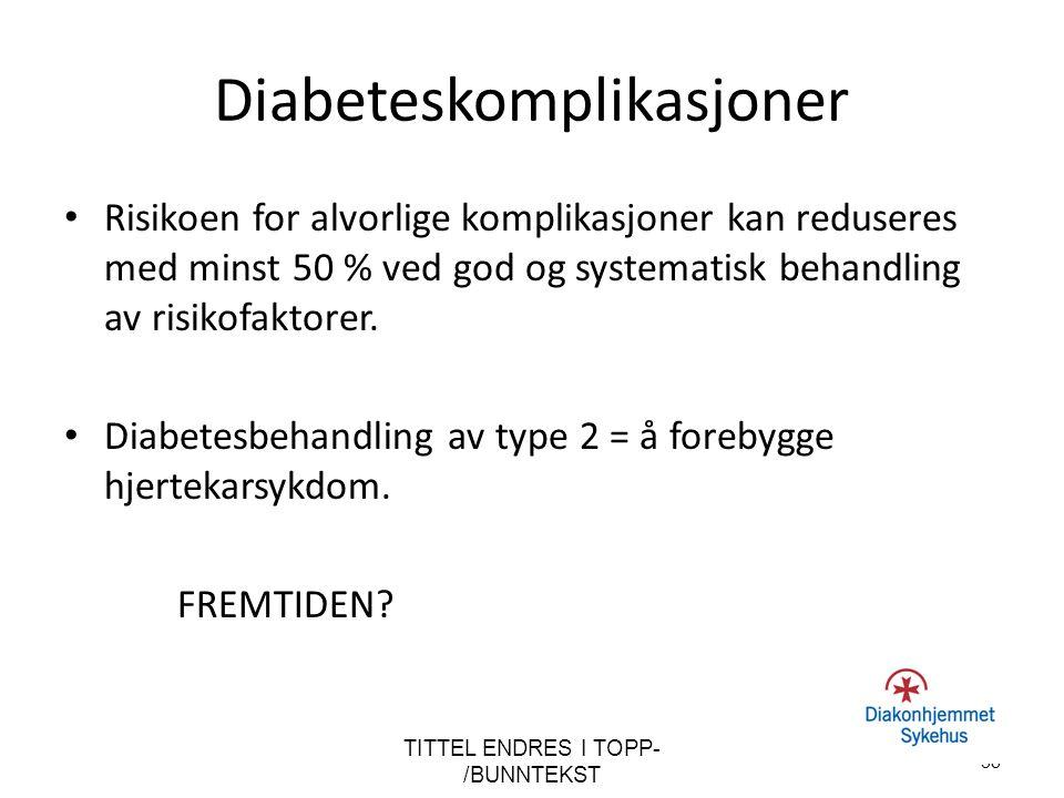 Diabeteskomplikasjoner Risikoen for alvorlige komplikasjoner kan reduseres med minst 50 % ved god og systematisk behandling av risikofaktorer. Diabete