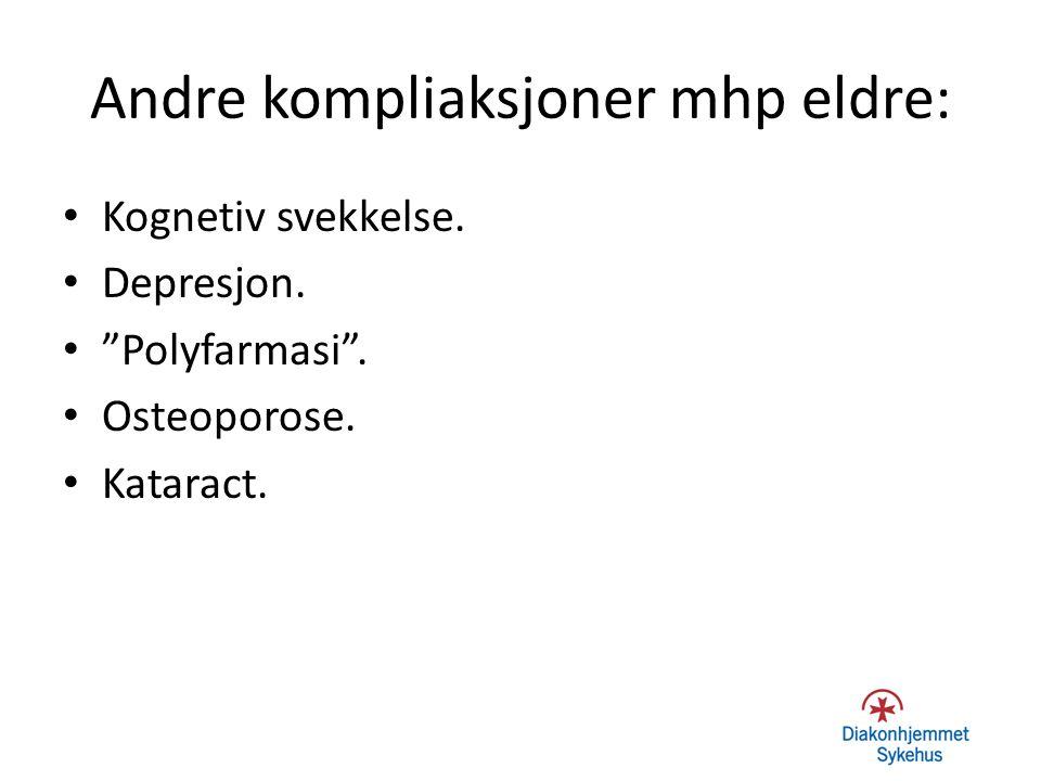 """Andre kompliaksjoner mhp eldre: Kognetiv svekkelse. Depresjon. """"Polyfarmasi"""". Osteoporose. Kataract."""