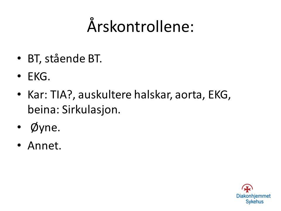 Årskontrollene: BT, stående BT. EKG. Kar: TIA?, auskultere halskar, aorta, EKG, beina: Sirkulasjon. Øyne. Annet.
