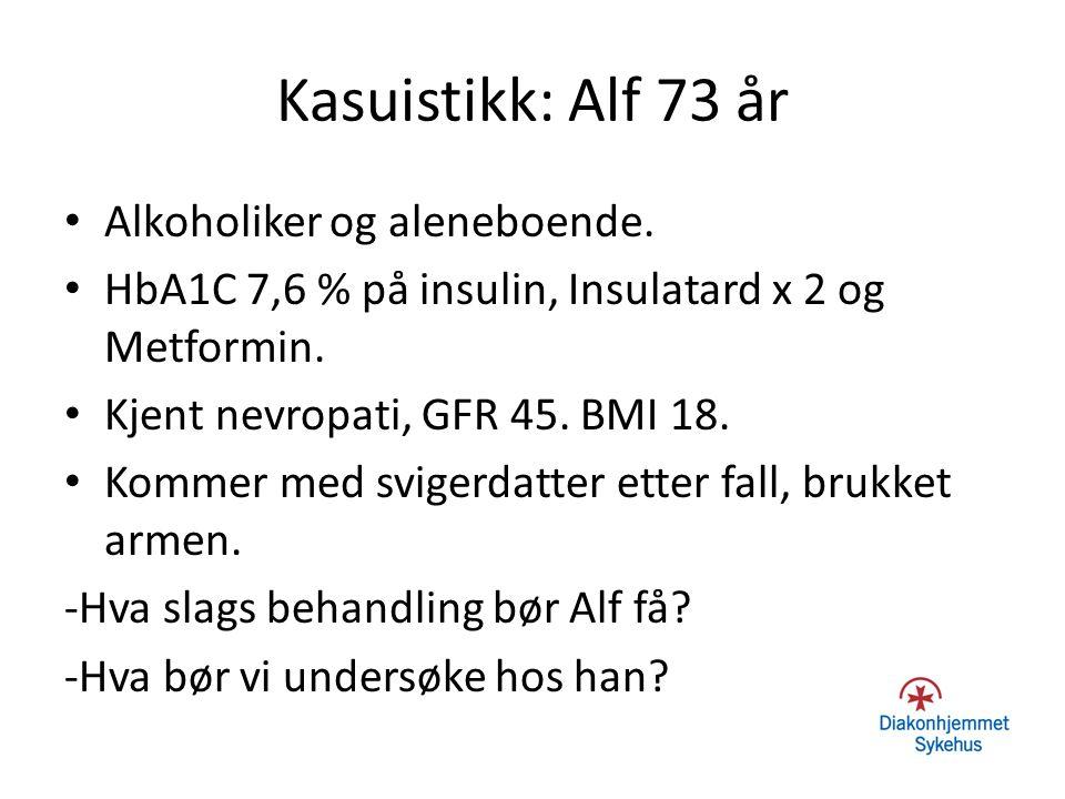 Kasuistikk: Alf 73 år Alkoholiker og aleneboende. HbA1C 7,6 % på insulin, Insulatard x 2 og Metformin. Kjent nevropati, GFR 45. BMI 18. Kommer med svi