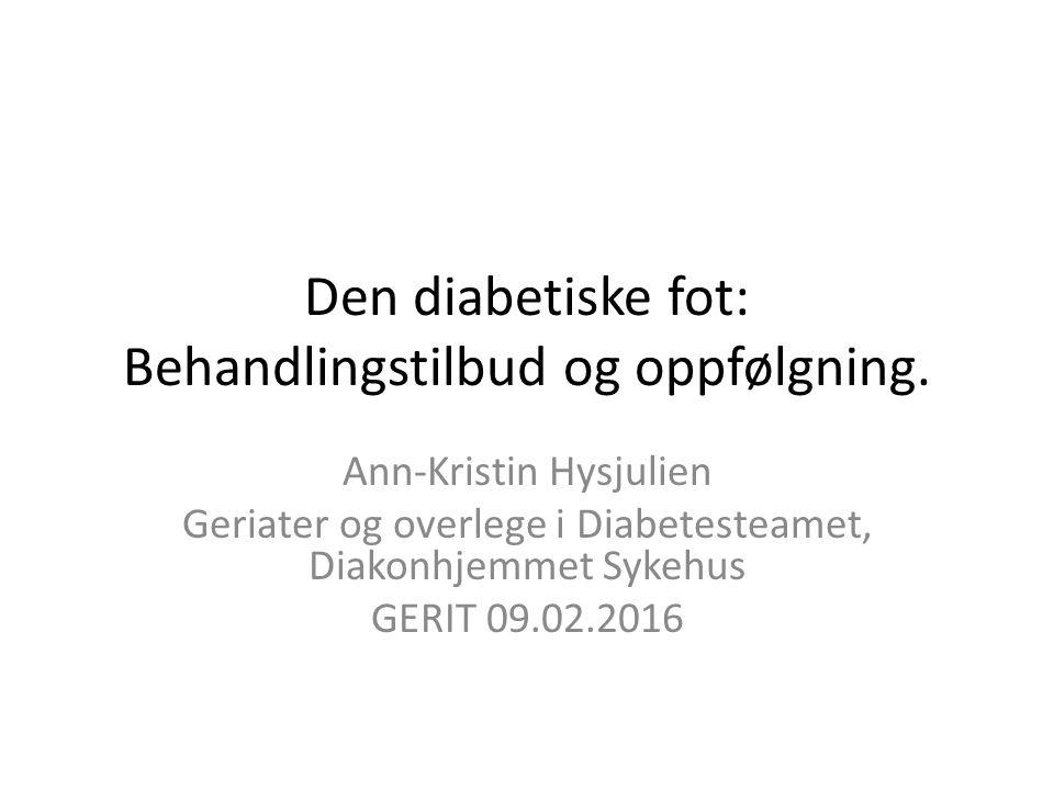 Den diabetiske fot: Behandlingstilbud og oppfølgning. Ann-Kristin Hysjulien Geriater og overlege i Diabetesteamet, Diakonhjemmet Sykehus GERIT 09.02.2