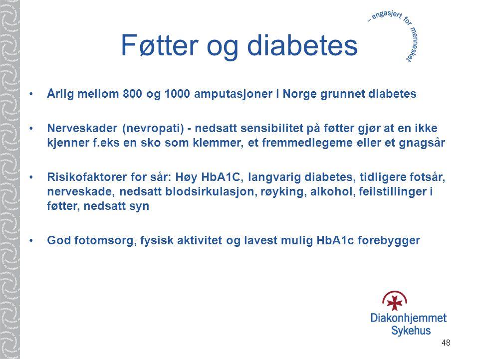 48 Føtter og diabetes Årlig mellom 800 og 1000 amputasjoner i Norge grunnet diabetes Nerveskader (nevropati) - nedsatt sensibilitet på føtter gjør at
