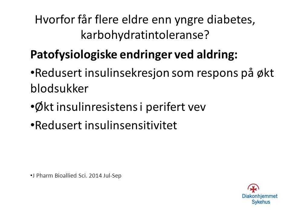 Hvorfor får flere eldre enn yngre diabetes, karbohydratintoleranse? Patofysiologiske endringer ved aldring: Redusert insulinsekresjon som respons på ø