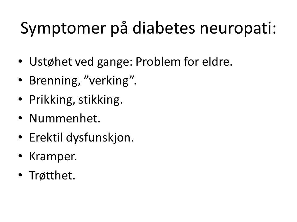 """Symptomer på diabetes neuropati: Ustøhet ved gange: Problem for eldre. Brenning, """"verking"""". Prikking, stikking. Nummenhet. Erektil dysfunskjon. Krampe"""