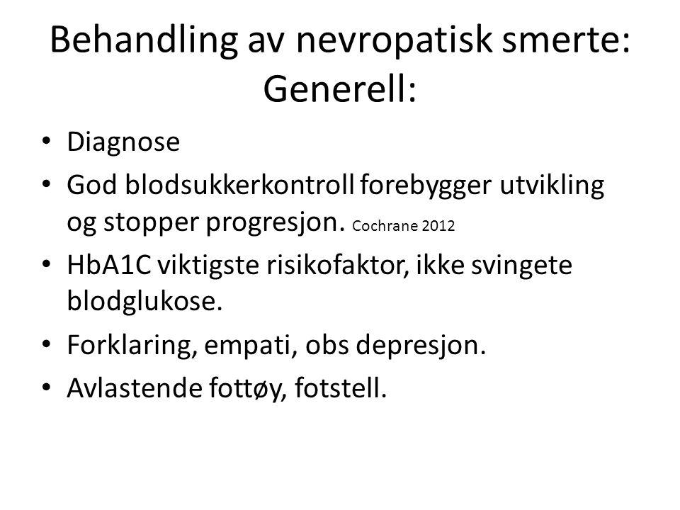 Behandling av nevropatisk smerte: Generell: Diagnose God blodsukkerkontroll forebygger utvikling og stopper progresjon. Cochrane 2012 HbA1C viktigste