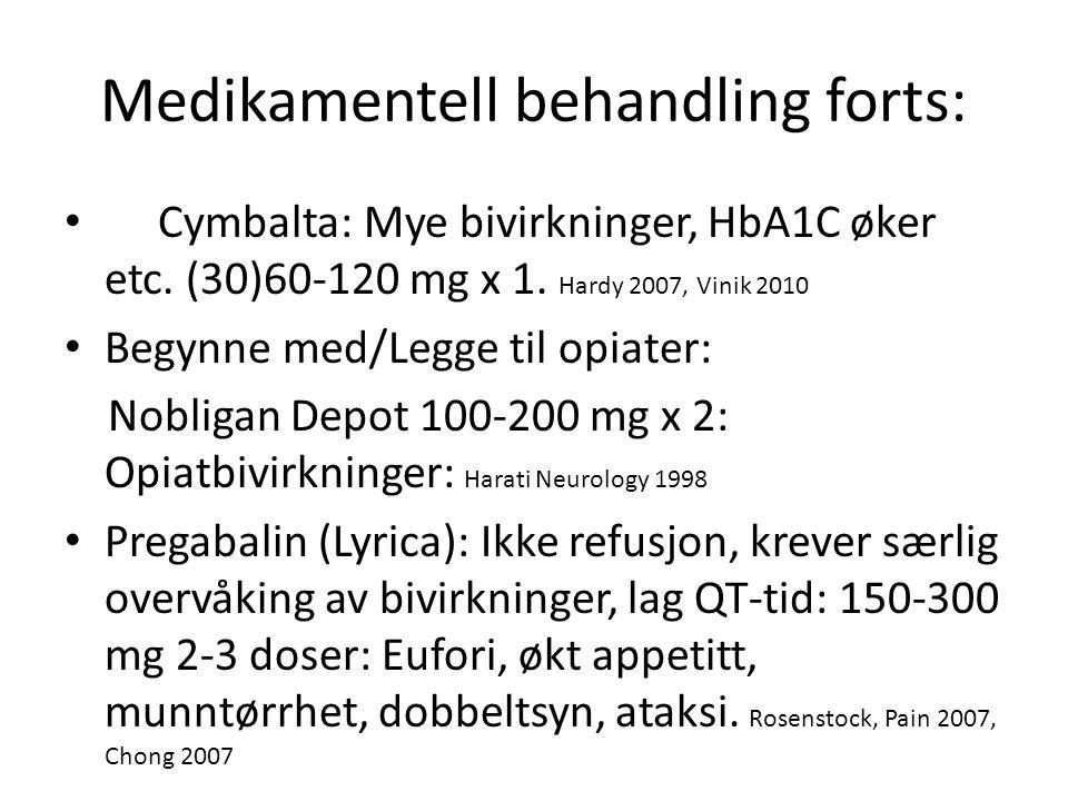 Medikamentell behandling forts: Cymbalta: Mye bivirkninger, HbA1C øker etc. (30)60-120 mg x 1. Hardy 2007, Vinik 2010 Begynne med/Legge til opiater: N
