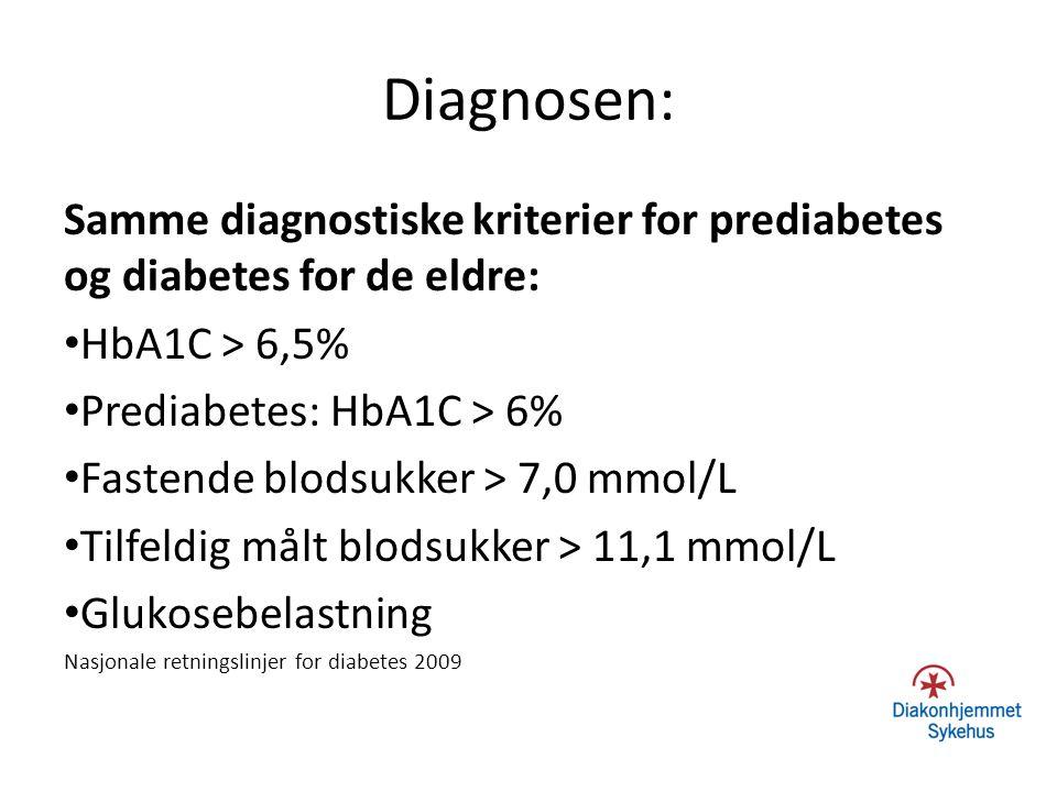 Diagnosen: Samme diagnostiske kriterier for prediabetes og diabetes for de eldre: HbA1C > 6,5% Prediabetes: HbA1C > 6% Fastende blodsukker > 7,0 mmol/