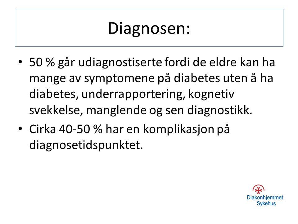 Diagnosen: 50 % går udiagnostiserte fordi de eldre kan ha mange av symptomene på diabetes uten å ha diabetes, underrapportering, kognetiv svekkelse, m