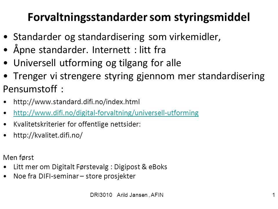 DRI3010 Arild Jansen, AFIN 1 Forvaltningsstandarder som styringsmiddel Standarder og standardisering som virkemidler, Åpne standarder.