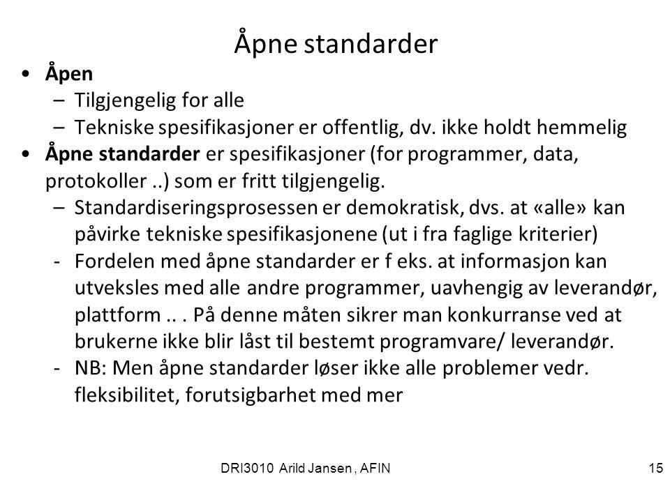 DRI3010 Arild Jansen, AFIN 15 Åpne standarder Åpen –Tilgjengelig for alle –Tekniske spesifikasjoner er offentlig, dv.
