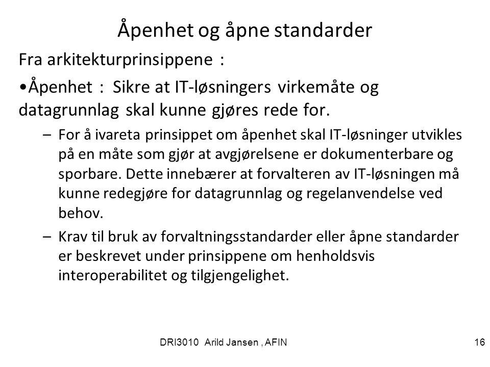 Åpenhet og åpne standarder Fra arkitekturprinsippene : Åpenhet : Sikre at IT-løsningers virkemåte og datagrunnlag skal kunne gjøres rede for.