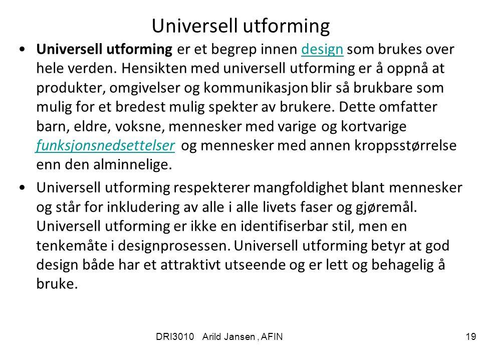 DRI3010 Arild Jansen, AFIN 19 Universell utforming Universell utforming er et begrep innen design som brukes over hele verden.