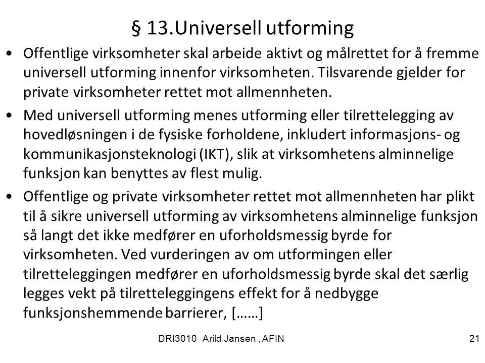 § 13.Universell utforming Offentlige virksomheter skal arbeide aktivt og målrettet for å fremme universell utforming innenfor virksomheten.