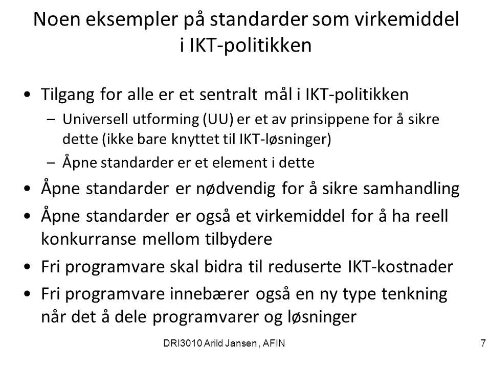 7 Noen eksempler på standarder som virkemiddel i IKT-politikken Tilgang for alle er et sentralt mål i IKT-politikken –Universell utforming (UU) er et av prinsippene for å sikre dette (ikke bare knyttet til IKT-løsninger) –Åpne standarder er et element i dette Åpne standarder er nødvendig for å sikre samhandling Åpne standarder er også et virkemiddel for å ha reell konkurranse mellom tilbydere Fri programvare skal bidra til reduserte IKT-kostnader Fri programvare innebærer også en ny type tenkning når det å dele programvarer og løsninger