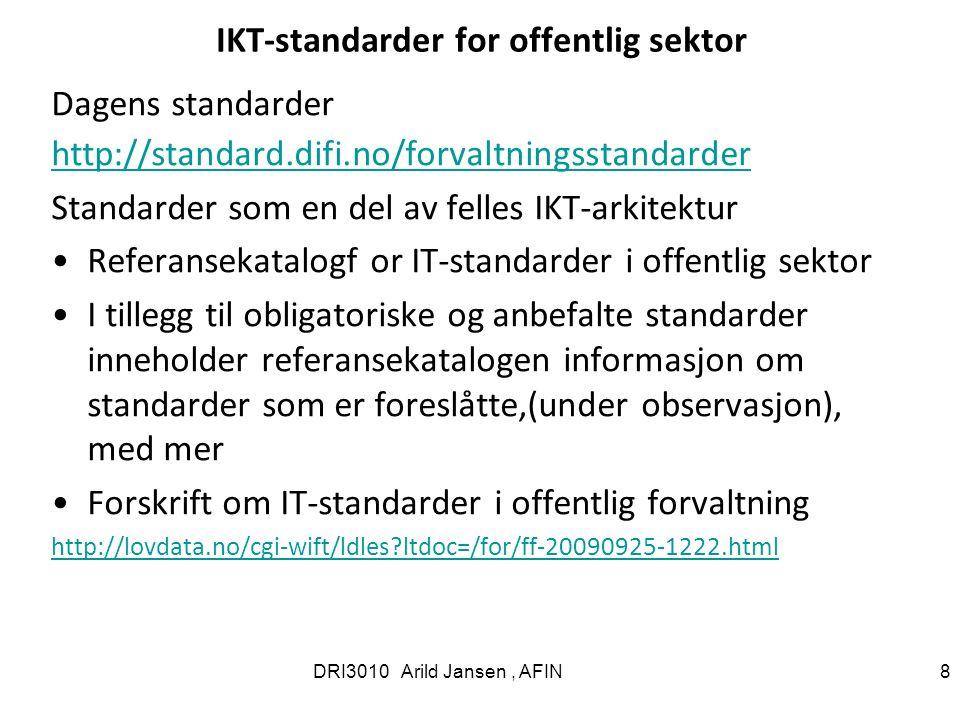DRI3010 Arild Jansen, AFIN 8 IKT-standarder for offentlig sektor Dagens standarder http://standard.difi.no/forvaltningsstandarder Standarder som en del av felles IKT-arkitektur Referansekatalogf or IT-standarder i offentlig sektor I tillegg til obligatoriske og anbefalte standarder inneholder referansekatalogen informasjon om standarder som er foreslåtte,(under observasjon), med mer Forskrift om IT-standarder i offentlig forvaltning http://lovdata.no/cgi-wift/ldles ltdoc=/for/ff-20090925-1222.html