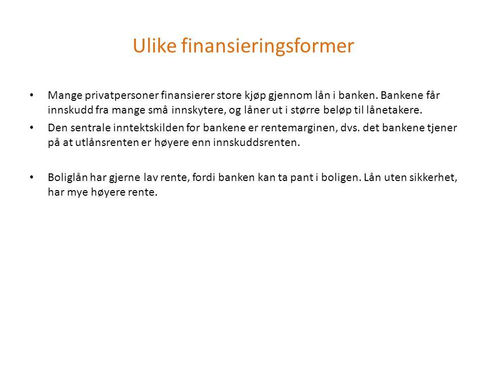 Ulike finansieringsformer Mange privatpersoner finansierer store kjøp gjennom lån i banken.