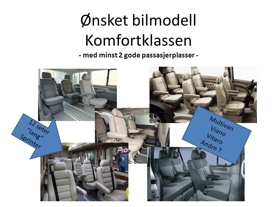 Ønsket bilmodell Komfortklassen - med minst 2 gode passasjerplasser - 12 seter lang Sprinter Multivan Viano Vitaro Andre ?