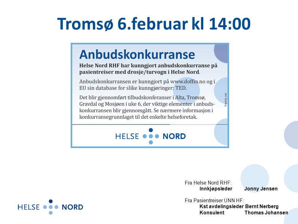 Tromsø 6.februar kl 14:00 Fra Helse Nord RHF: Innkjøpsleder Jonny Jensen Fra Pasientreiser UNN HF: Kst avdelingsleder Bernt Nerberg Konsulent Thomas Johansen