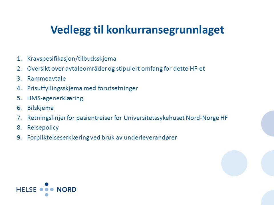 Vedlegg til konkurransegrunnlaget 1.Kravspesifikasjon/tilbudsskjema 2.Oversikt over avtaleområder og stipulert omfang for dette HF-et 3.Rammeavtale 4.Prisutfyllingsskjema med forutsetninger 5.HMS-egenerklæring 6.Bilskjema 7.Retningslinjer for pasientreiser for Universitetssykehuset Nord-Norge HF 8.Reisepolicy 9.Forpliktelseserklæring ved bruk av underleverandører