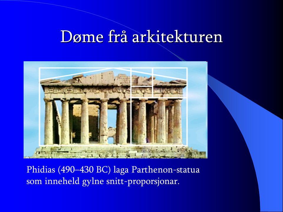 Døme frå arkitekturen Phidias (490–430 BC) laga Parthenon-statua som inneheld gylne snitt-proporsjonar.