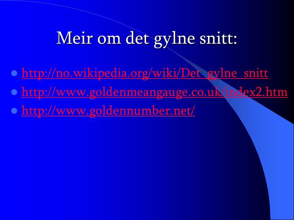 Meir om det gylne snitt: http://no.wikipedia.org/wiki/Det_gylne_snitt http://www.goldenmeangauge.co.uk/index2.htm http://www.goldennumber.net/
