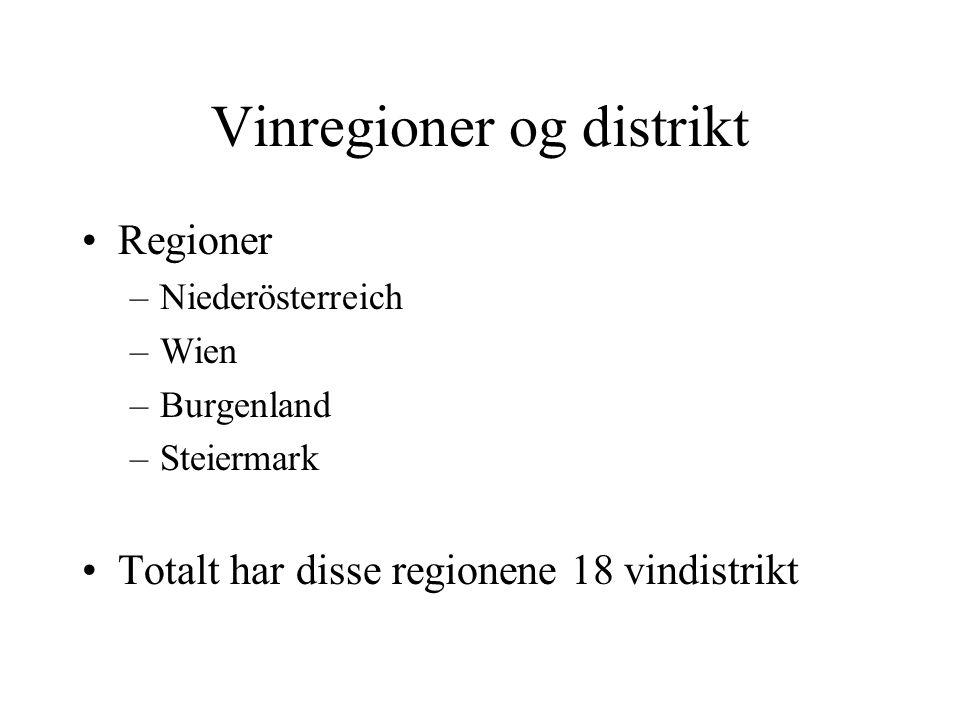 Vinregioner og distrikt Regioner –Niederösterreich –Wien –Burgenland –Steiermark Totalt har disse regionene 18 vindistrikt
