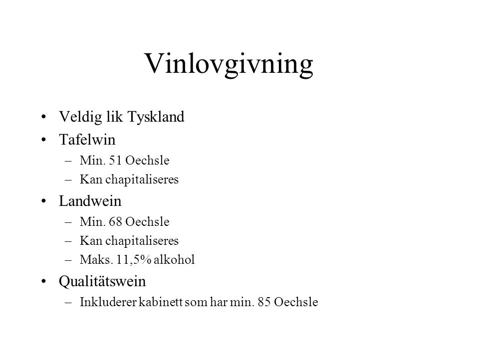 Vinlovgivning Veldig lik Tyskland Tafelwin –Min. 51 Oechsle –Kan chapitaliseres Landwein –Min.