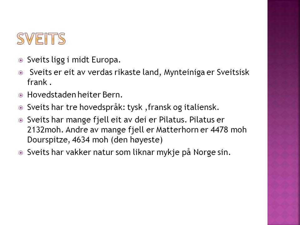  Sveits ligg i midt Europa.  Sveits er eit av verdas rikaste land, Mynteiniga er Sveitsisk frank.  Hovedstaden heiter Bern.  Sveits har tre hoveds