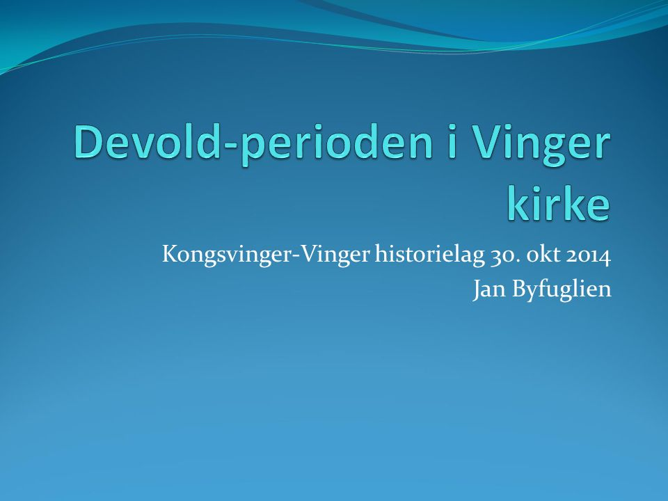 Kongsvinger-Vinger historielag 30. okt 2014 Jan Byfuglien