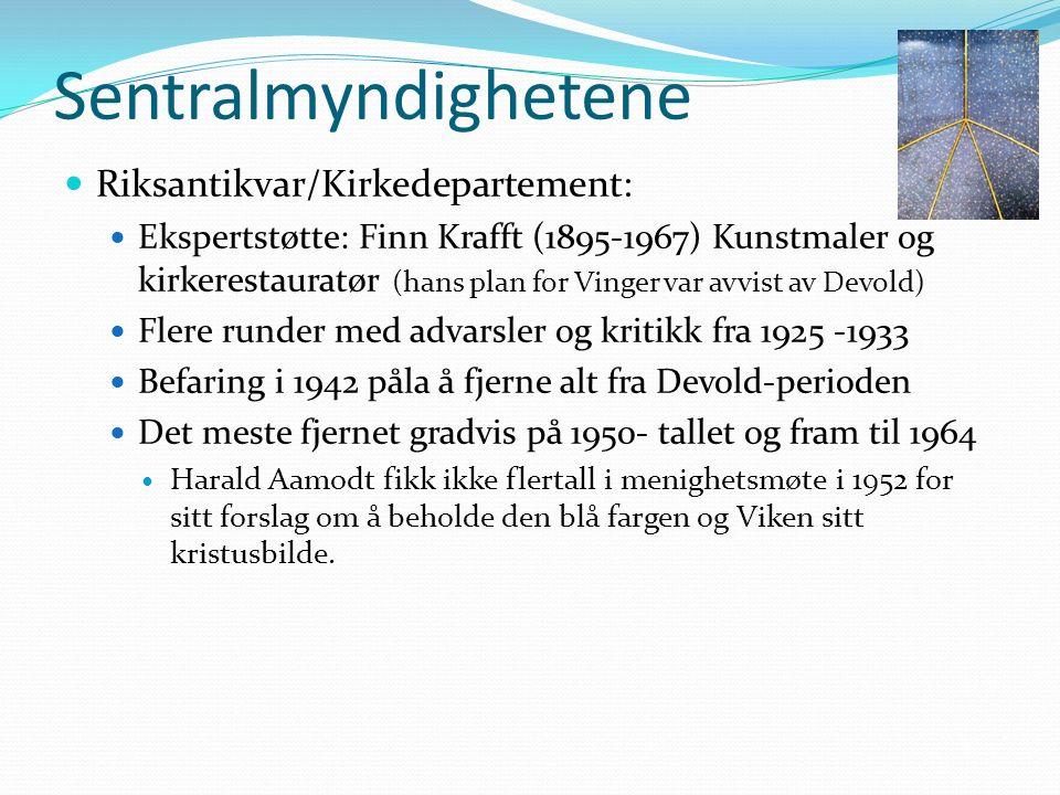 Sentralmyndighetene Riksantikvar/Kirkedepartement: Ekspertstøtte: Finn Krafft (1895-1967) Kunstmaler og kirkerestauratør (hans plan for Vinger var avvist av Devold) Flere runder med advarsler og kritikk fra 1925 -1933 Befaring i 1942 påla å fjerne alt fra Devold-perioden Det meste fjernet gradvis på 1950- tallet og fram til 1964 Harald Aamodt fikk ikke flertall i menighetsmøte i 1952 for sitt forslag om å beholde den blå fargen og Viken sitt kristusbilde.