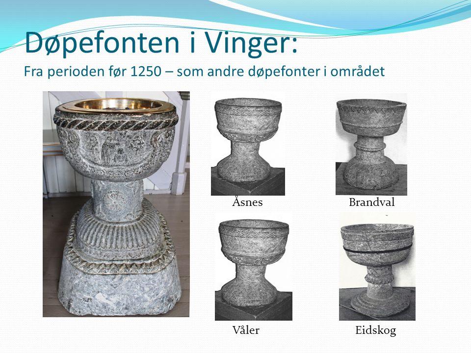 Døpefonten i Vinger: Fra perioden før 1250 – som andre døpefonter i området ÅsnesBrandval Våler Eidskog
