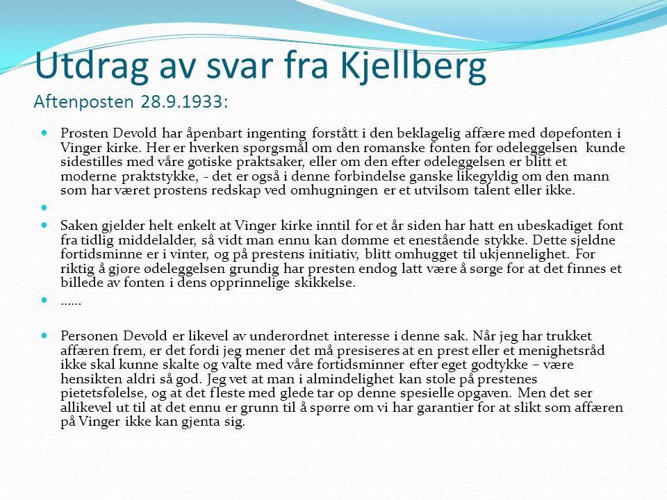 Utdrag av svar fra Kjellberg Aftenposten 28.9.1933: Prosten Devold har åpenbart ingenting forstått i den beklagelig affære med døpefonten i Vinger kirke.