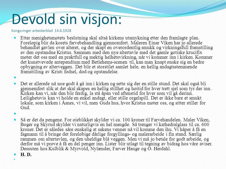 Devold sin visjon: Kongsvinger arbeiderblad 14.6.1928 Etter menighetsmøtets beslutning skal altså kirkens utsmykning etter den framlagte plan.