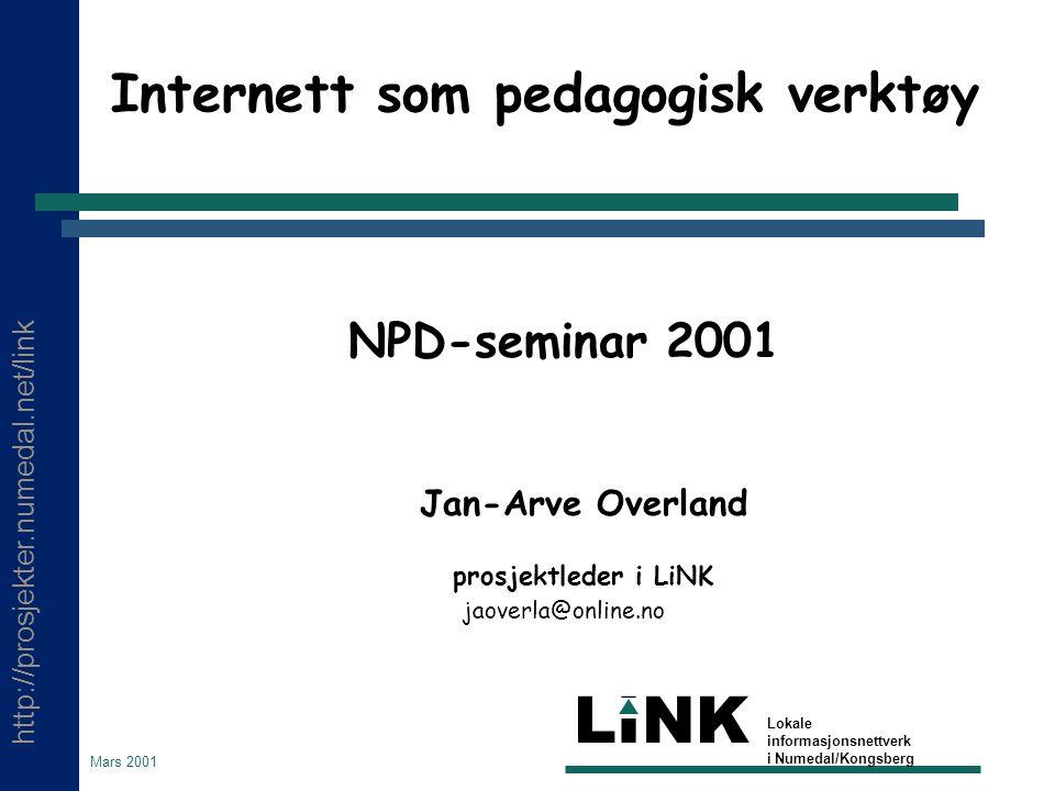 http://prosjekter.numedal.net/link LINK Lokale informasjonsnettverk i Numedal/Kongsberg Mars 2001 Internett som pedagogisk verktøy NPD-seminar 2001 Jan-Arve Overland prosjektleder i LiNK jaoverla@online.no