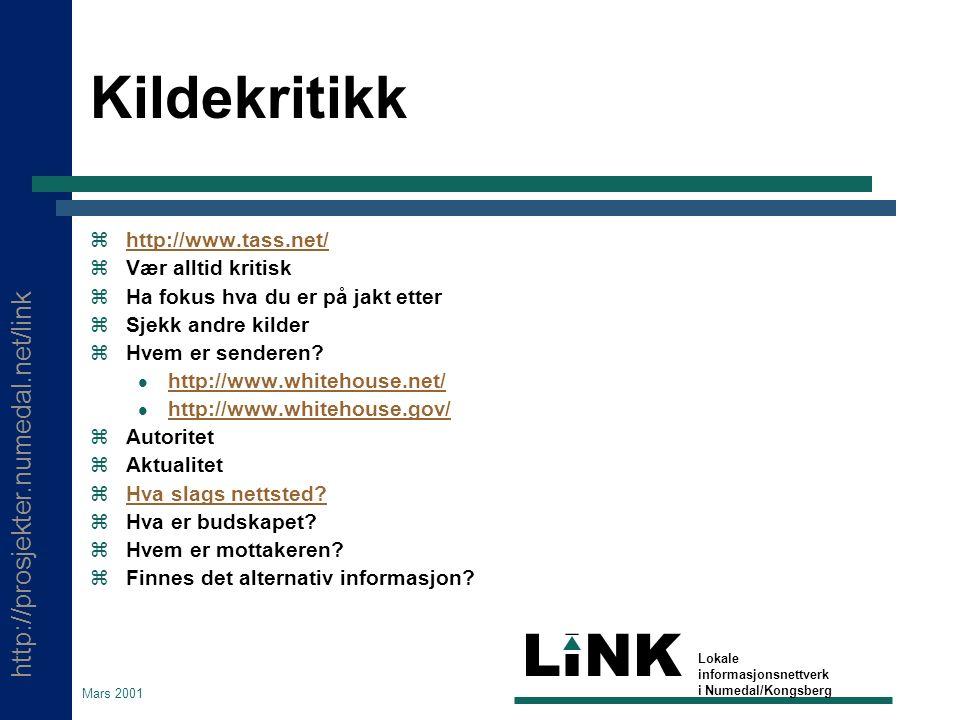 http://prosjekter.numedal.net/link LINK Lokale informasjonsnettverk i Numedal/Kongsberg Mars 2001 Kildekritikk zhttp://www.tass.net/http://www.tass.net/ zVær alltid kritisk zHa fokus hva du er på jakt etter zSjekk andre kilder zHvem er senderen.