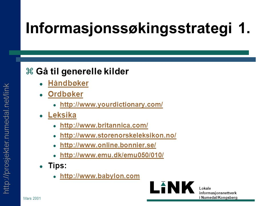 http://prosjekter.numedal.net/link LINK Lokale informasjonsnettverk i Numedal/Kongsberg Mars 2001 Informasjonssøkingsstrategi 1.