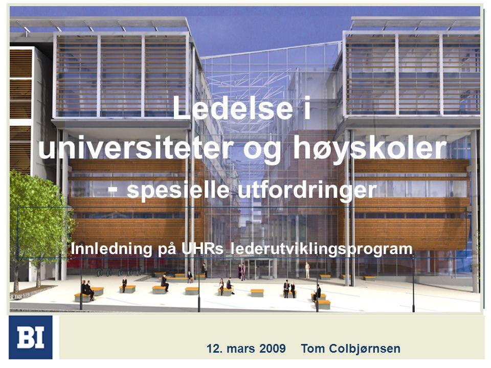 Ledelse i universiteter og høyskoler - spesielle utfordringer Innledning på UHRs lederutviklingsprogram 12. mars 2009 Tom Colbjørnsen