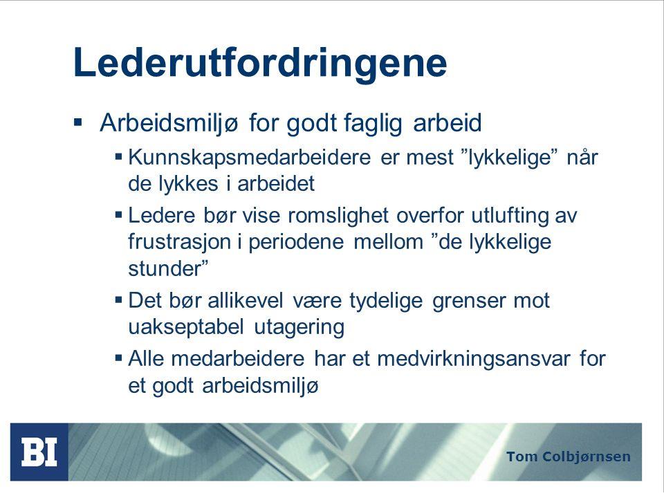 """Tom Colbjørnsen Lederutfordringene  Arbeidsmiljø for godt faglig arbeid  Kunnskapsmedarbeidere er mest """"lykkelige"""" når de lykkes i arbeidet  Ledere"""